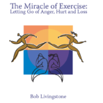 The Miracle of Exercise: Letting Go of  Anger, Hurt, and Loss